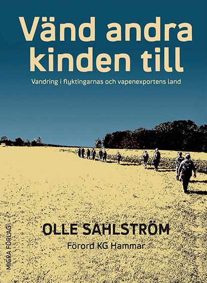 Vänd andra kinden till : vandring i flyktingarnas och vapenexportens land av Olle Sahlström